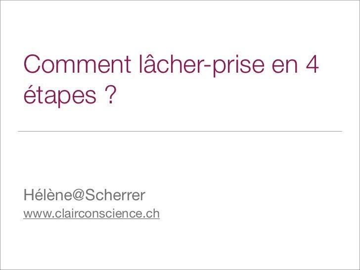 Comment lâcher-prise en 4étapes ?Hélène@Scherrerwww.clairconscience.ch