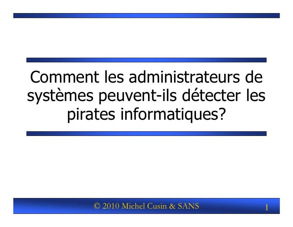 Comment les administrateurs de systèmes peuvent-ils détecter les      pirates informatiques?              © 2010 Michel Cu...
