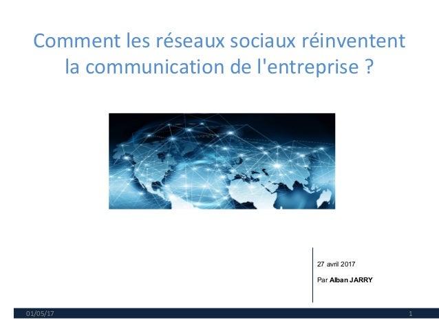 Comment les réseaux sociaux réinventent la communication de l'entreprise ? 01/05/17 1 27 avril 2017 Par Alban JARRY