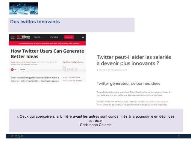 01/05/17 3 Des twittos innovants « Ceux qui aperçoivent la lumière avant les autres sont condamnés à la poursuivre en dépi...