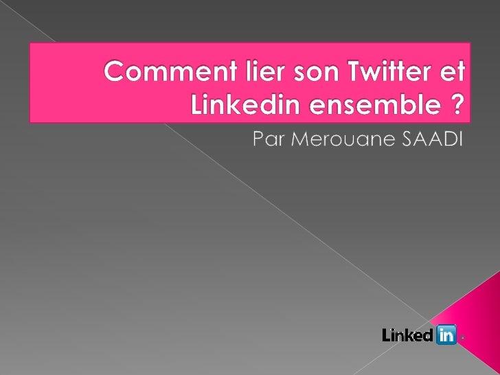 Comment lier son Twitter et Linkedinensemble ?<br />Par Merouane SAADI<br />