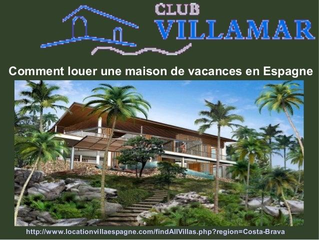 Comment louer une maison de vacances en Espagne http://www.locationvillaespagne.com/findAllVillas.php?region=Costa-Brava