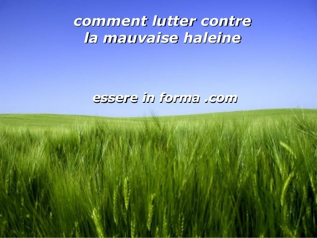 Page 1 comment lutter contrecomment lutter contre la mauvaise haleinela mauvaise haleine essere in forma .comessere in for...
