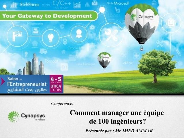 Comment manager une équipe de 100 ingénieurs? Présentée par : Mr IMED AMMAR Conférence: