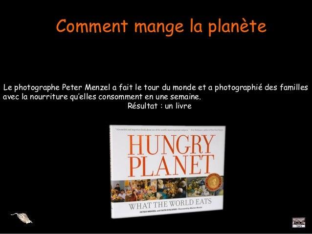 Comment mange la planète Le photographe Peter Menzel a fait le tour du monde et a photographié des familles avec la nourri...