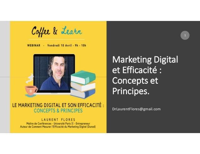 Marketing Digital et Efficacité : Concepts et Principes. DrLaurentFlores@gmail.com 1