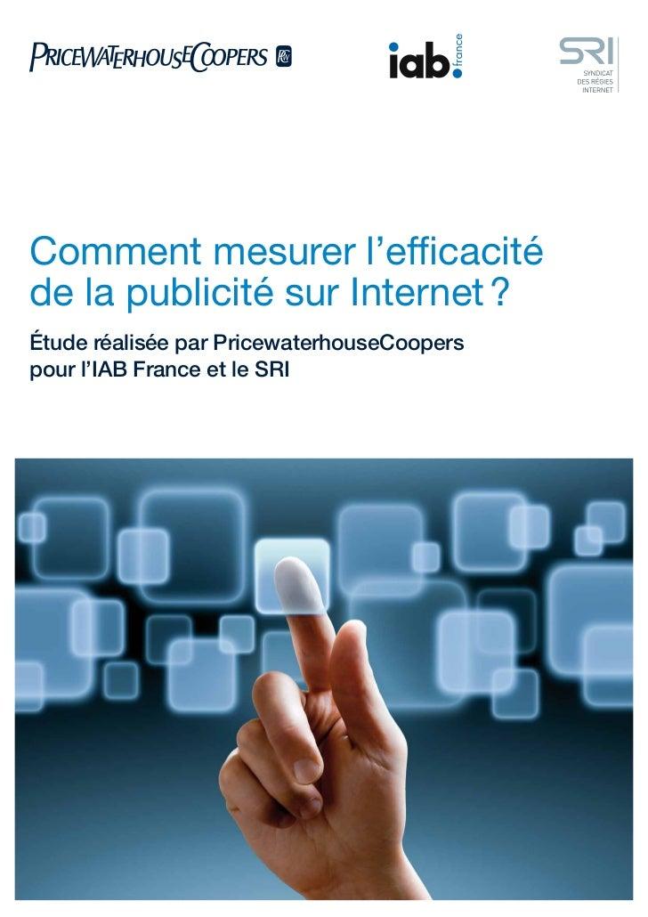 Comment mesurer l'ef cacitéde la publicité sur Internet ?Étude réalisée par PricewaterhouseCooperspour l'IAB France et le ...