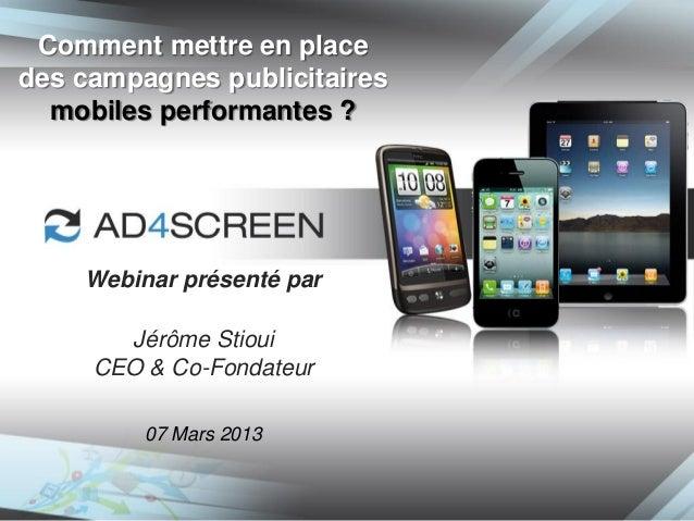Comment mettre en placedes campagnes publicitaires  mobiles performantes ?    Webinar présenté par       Jérôme Stioui    ...
