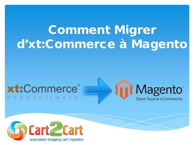 Comment Migrer d'xt:Commerce à Magento