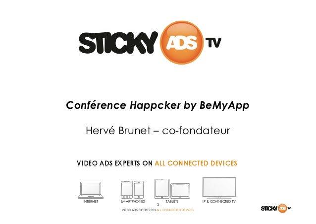 Conférence Happcker by BeMyApp   Hervé Brunet – co-fondateur  INTERNET   SMARTPHONES                 TABLETS          IP &...