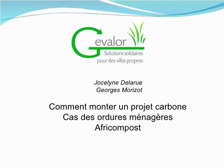 Jocelyne Delarue           Georges MorizotComment monter un projet carbone  Cas des ordures ménagères         Africompost