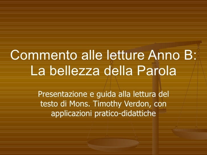 Commento alle letture Anno B: La bellezza della Parola Presentazione e guida alla lettura del testo di Mons. Timothy Verdo...