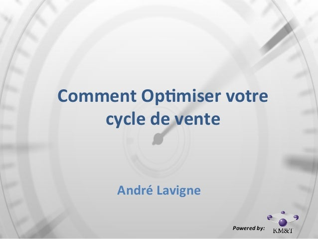 Comment  Op*miser  votre   cycle  de  vente André  Lavigne     Powered  by: