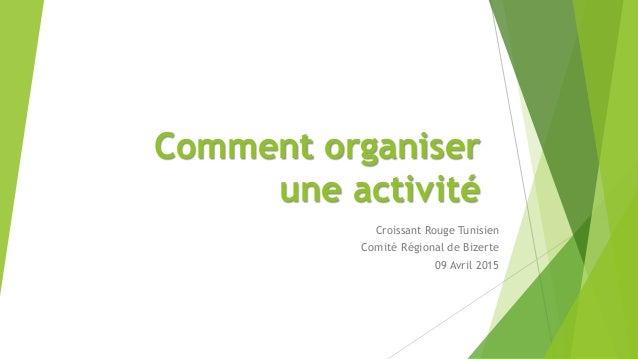 Comment organiser une activité Croissant Rouge Tunisien Comité Régional de Bizerte 09 Avril 2015