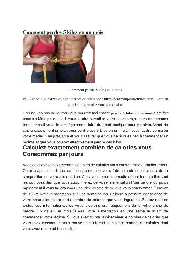 Comment perdre 5 kilos en un mois Comment perdre 5 kilos en 1 mois Ps : Ceci est un extrait du site internet de reference ...