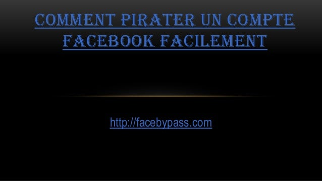 http://facebypass.comCOMMENT PIRATER UN COMPTEFACEBOOK FACILEMENT