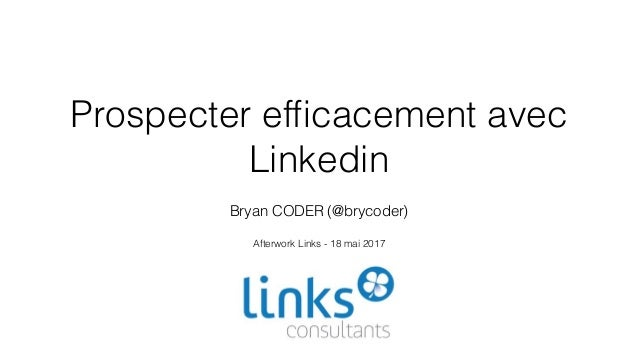 Prospecter efficacement avec Linkedin Bryan CODER (@brycoder) Afterwork Links - 18 mai 2017