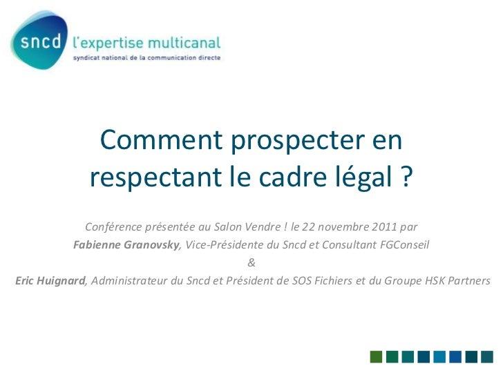 Comment prospecter en              respectant le cadre légal ?             Conférence présentée au Salon Vendre ! le 22 no...
