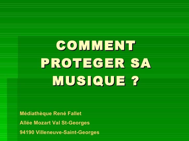 COMMENT PROTEGER SA MUSIQUE ? Médiathèque René Fallet Allée Mozart Val St-Georges 94190 Villeneuve-Saint-Georges