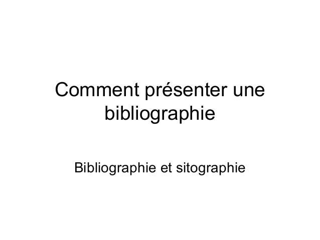 Comment présenter une    bibliographie Bibliographie et sitographie