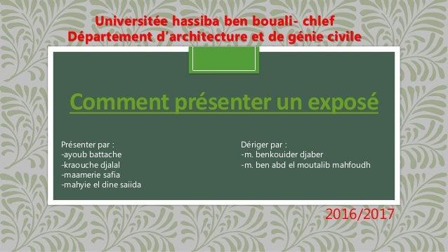 Comment présenter un exposé Universitée hassiba ben bouali- chlef Département d'architecture et de génie civile Présenter ...