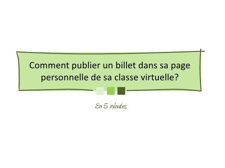 Comment publier un billet dans sa page  personnelle de sa classe virtuelle?               En 5 minutes