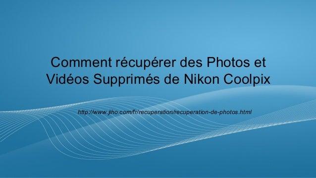 Comment récupérer des Photos et  Vidéos Supprimés de Nikon Coolpix  http://www.jiho.com/fr/recuperation/recuperation-de-ph...