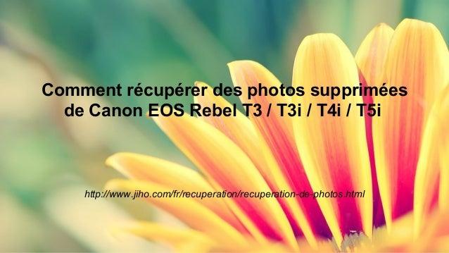 Comment récupérer des photos supprimées  de Canon EOS Rebel T3 / T3i / T4i / T5i  http://www.jiho.com/fr/recuperation/recu...
