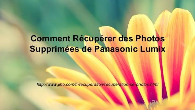 Comment Récupérer des Photos  Supprimées de Panasonic Lumix  http://www.jiho.com/fr/recuperation/recuperation-de-photos.ht...