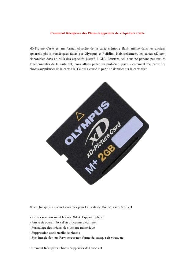 Comment Récupérer des Photos Supprimés de xD-picture Carte xD-Picture Carte est un format obsolète de la carte mémoire fla...