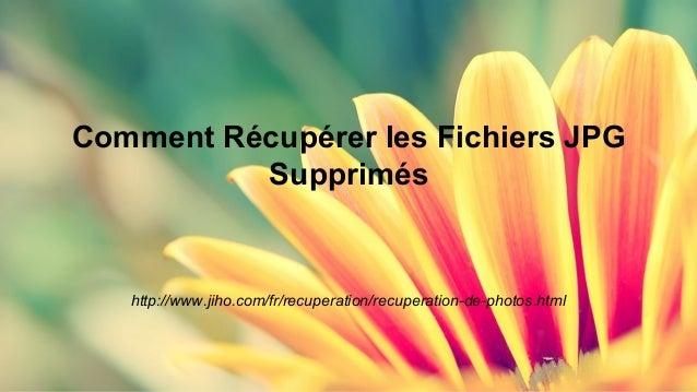 Comment Récupérer les Fichiers JPG  Supprimés  http://www.jiho.com/fr/recuperation/recuperation-de-photos.html
