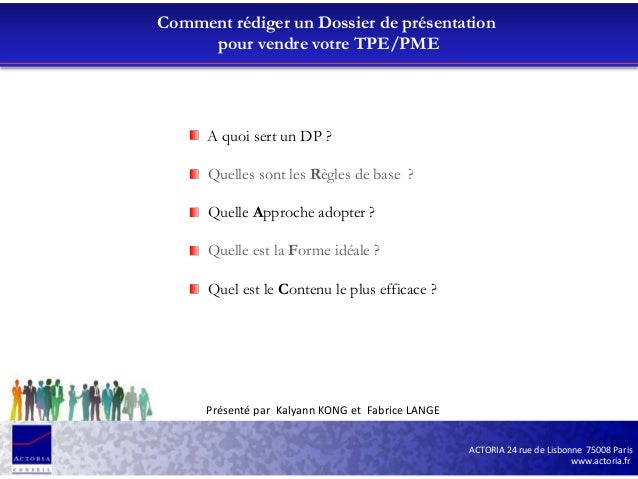 ACTORIA 24 rue de Lisbonne 75008 Paris www.actoria.fr Comment rédiger un Dossier de présentation pour vendre votre TPE/PME...