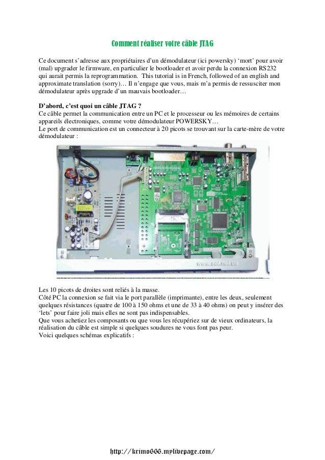 Comment réaliser votre câble JTAG Ce document s'adresse aux propriétaires d'un démodulateur (ici powersky) 'mort' pour avo...