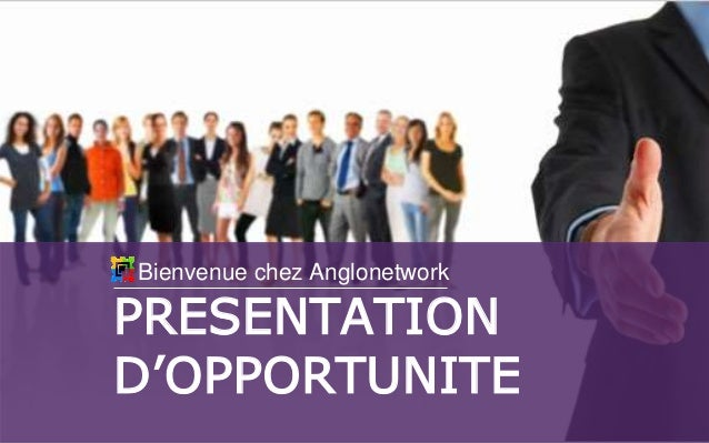 PRESENTATION D'OPPORTUNITE Bienvenue chez Anglonetwork