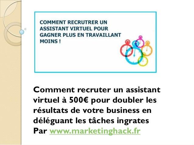 Comment recruter un assistant virtuel à 500€ pour doubler les résultats de votre business en déléguant les tâches ingrates...