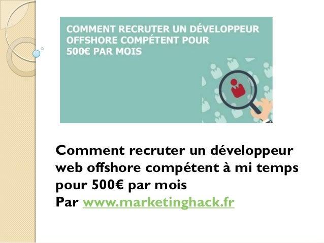 Comment recruter un développeur web offshore compétent à mi temps pour 500€ par mois Par www.marketinghack.fr