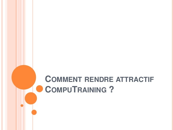 COMMENT RENDRE ATTRACTIFCOMPUTRAINING ?