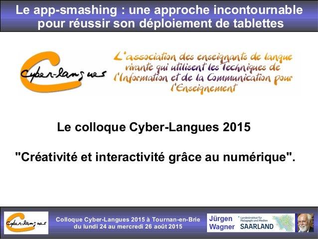 Le app-smashing : une approche incontournable pour réussir son déploiement de tablettes Colloque Cyber-Langues 2015 à Tour...