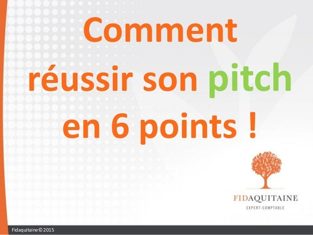Comment réussir son pitch en 6 points ! Fidaquitaine© 2015