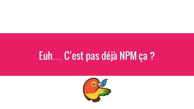 Euh… C'est pas déjà NPM ça ?