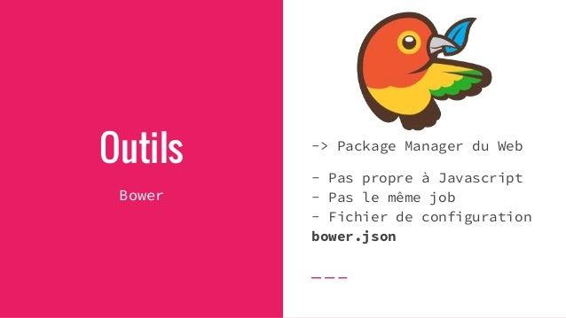 Outils Bower Installer jQuery Avant: - Aller jquery.com - Télécharger la dernière version de jQuery.js - Déplacer le fichi...