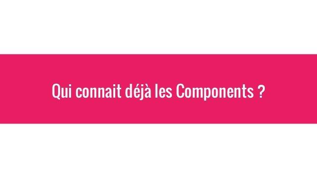 Components Qu'est-ce que c'est ? C'est comme une directive… mais en plus simple et moins puissant.