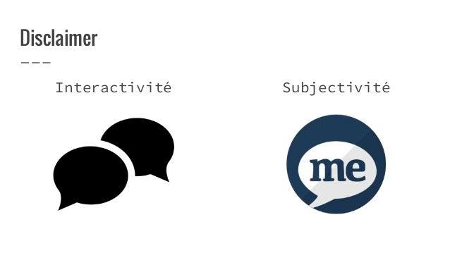 Disclaimer Interactivité Subjectivité