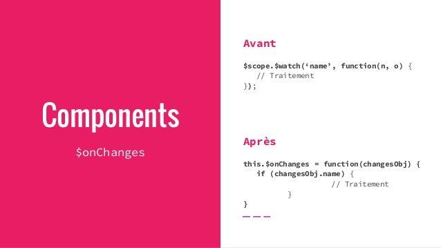 Components $onDestroy Avant var timer = $timeout(function () { // Traitement }, 100); $scope.$on('destroy', function() { $...