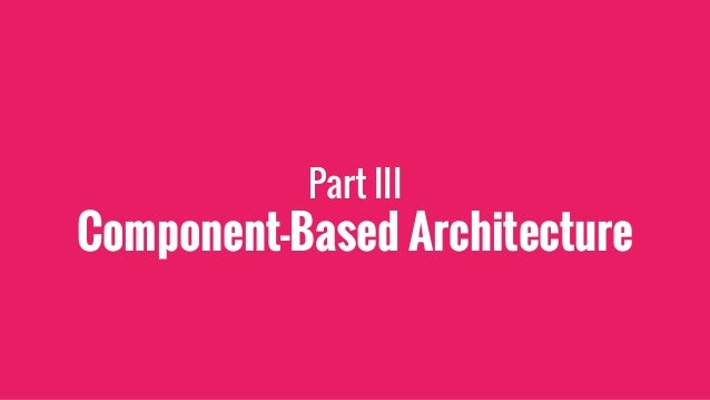 """Qui a déjà entendu de """"Component-Based Achitecture"""" ?"""