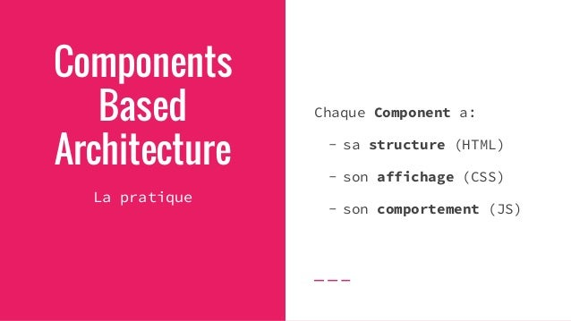 Components Based Architecture Avantages - meilleure lisibilité -> chaque chose à sa place - maintenance et évolutions faci...