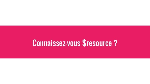 Exemple $resource .factory('Users', function (API, $resource) { return $resource(API + '/users/:id', { id: '@id' }); }); U...
