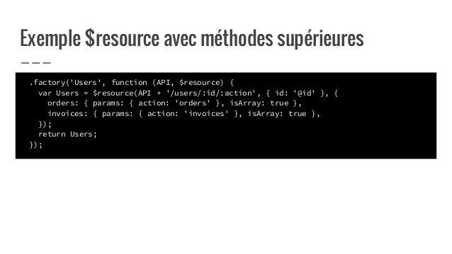 1 Tip $resource, c'est la vie ! Si vous utilisez une API RESTful pour vos données, utilisez $resource -> gain de temps -> ...