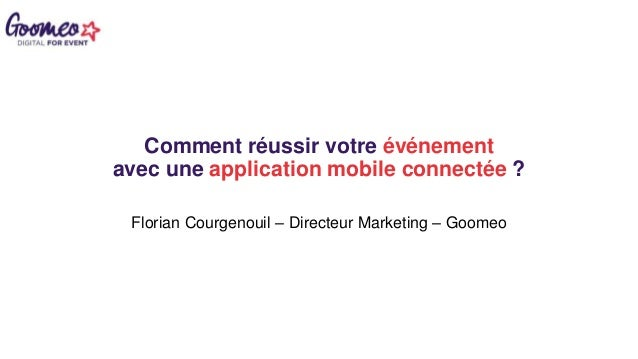 Comment réussir votre événement avec une application mobile connectée ? Florian Courgenouil – Directeur Marketing – Goomeo