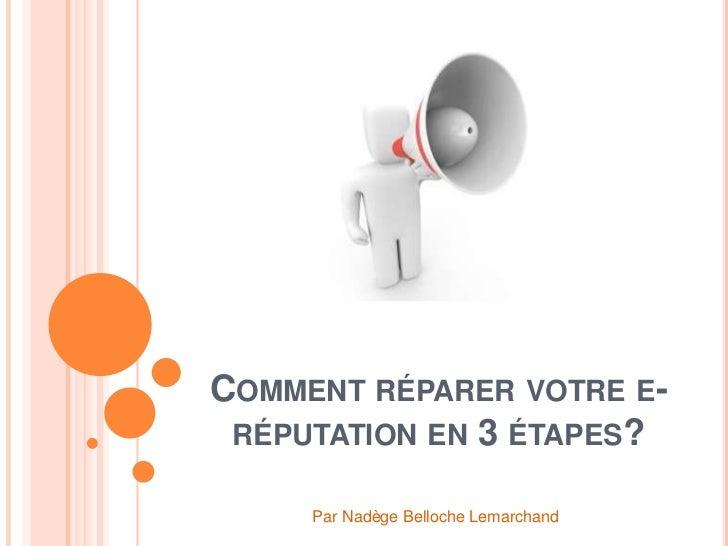 COMMENT RÉPARER VOTRE E- RÉPUTATION EN 3 ÉTAPES?     Par Nadège Belloche Lemarchand